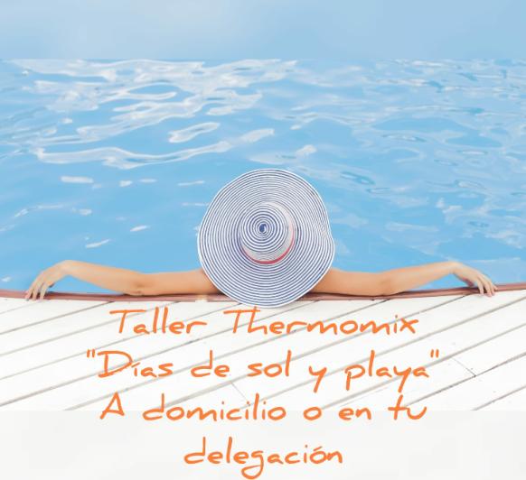 TALLER COMBATE EL CALOR CON Thermomix® ~DIAS DE SOL Y PLAYA!!!